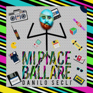 """""""Mi Piace Ballare"""", il nuovo singolo di Danilo Seclì"""