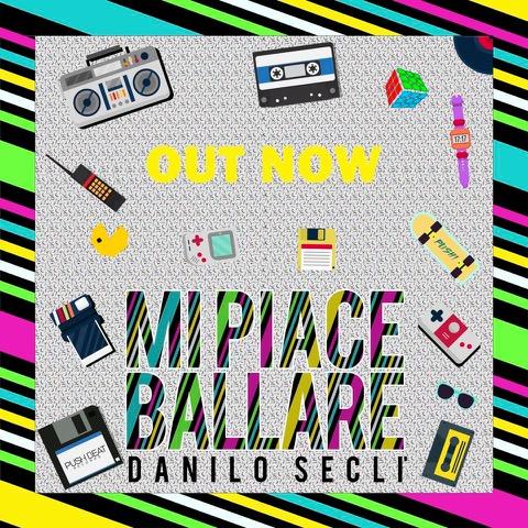 """E' uscito """"Mi Piace Ballare"""", il nuovo singolo di Danilo Seclì"""