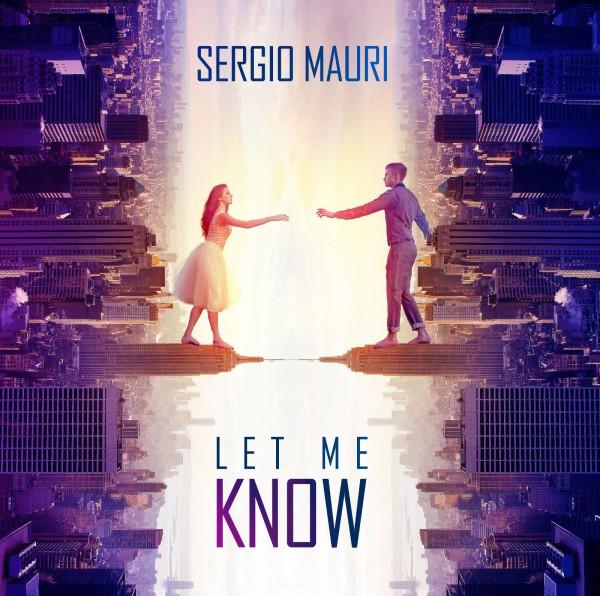"""Esce oggi 30 marzo, il nuovo singolo di Sergio Mauri """"Let Me Know"""""""