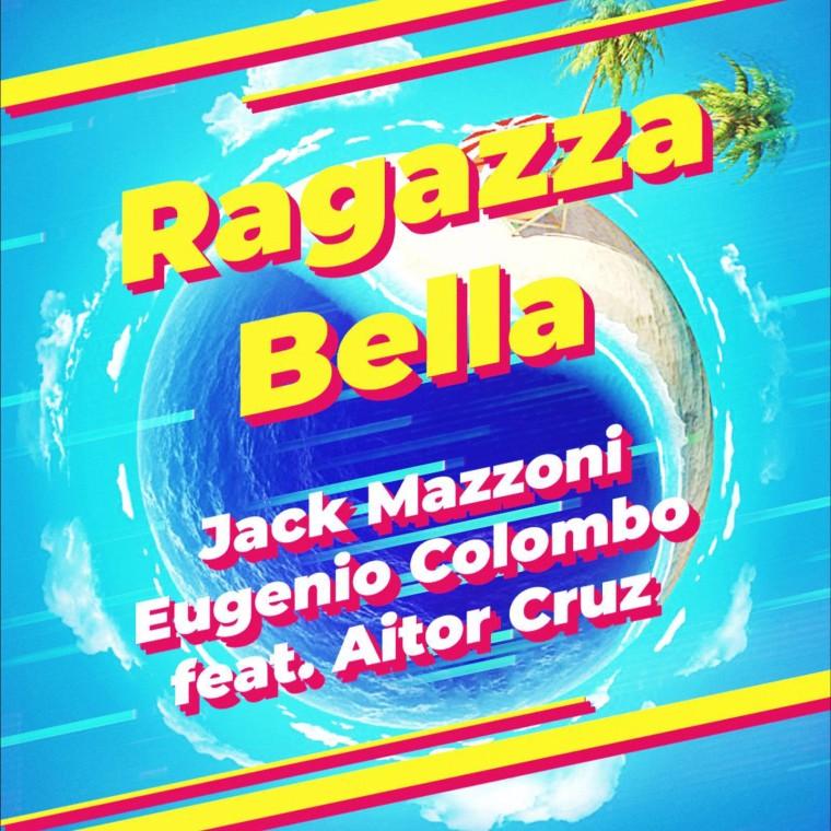 Jack Mazzoni, Eugenio Colombo, Aitor Cruz – Ragazza Bella